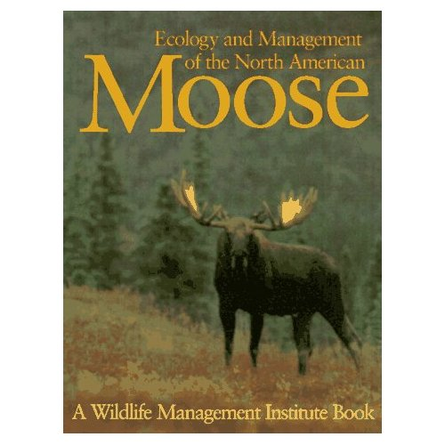 Ecology & Management Of The North American Moose